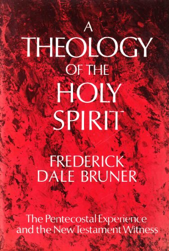 Theology of the Holy Spirit: The Pentecostal Experience and the New Testament Witness: Bruner, ...