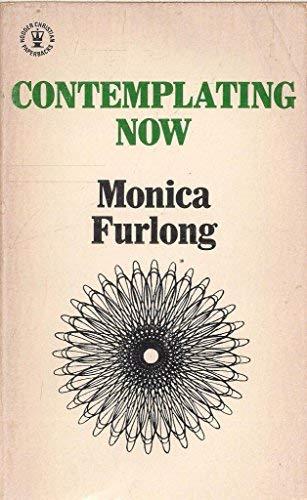 Contemplating Now (Hodder Christian paperbacks) (9780340156629) by Monica Furlong