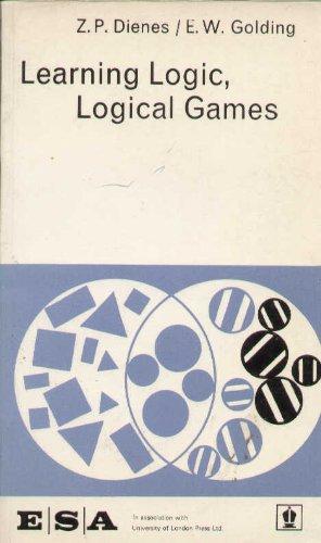 Learning Logic, Logical Games (Beginning Mathematics, Book: E. W. Golding