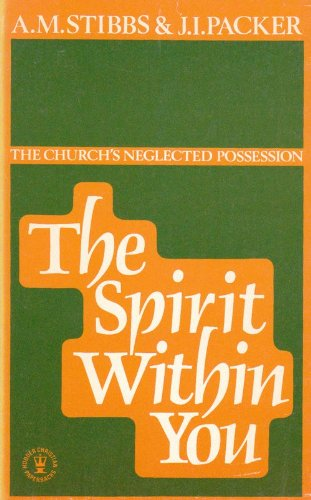 Spirit Within You: The Church's Neglected Possession (Christian foundations) (0340163917) by Stibbs, Alan M.; Packer, J.I.