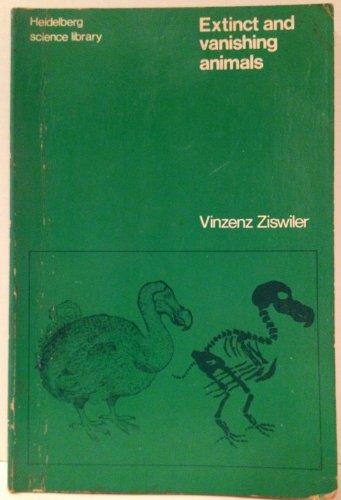 Extinct and Vanishing Animals (Heidelberg Science Library): Ziswiler, Vinzenz
