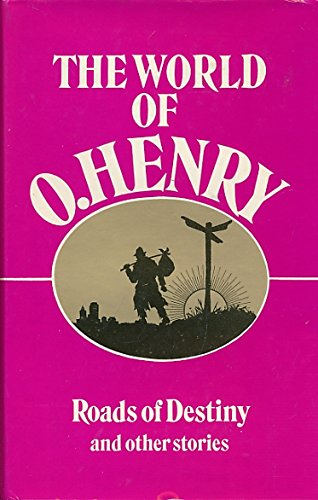 The World Of O. Henry: Roads To Destiny and Other Stories: O. Henry