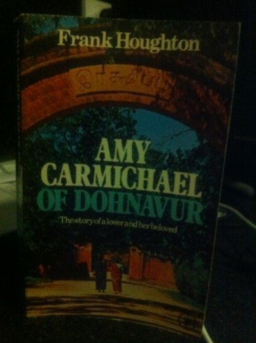 AMY CARMICHAEL OF DOHNAVUR The Story of a Lover and Her Beloved