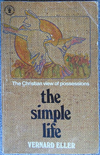 The Simple Life: The Christian View of Possessions (0340186801) by Vernard Eller