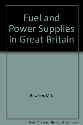 Fuel and Power Supplies in Great Britain: M.J. BOWDEN, R.B.