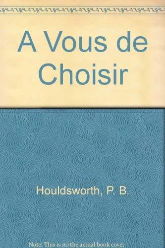 A Vous de Choisir (0340187999) by P. B. Houldsworth