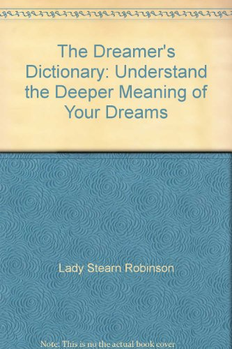 The Dreamer's Dictionary: Understand the Deeper Meaning: Lady Stearn Robinson,