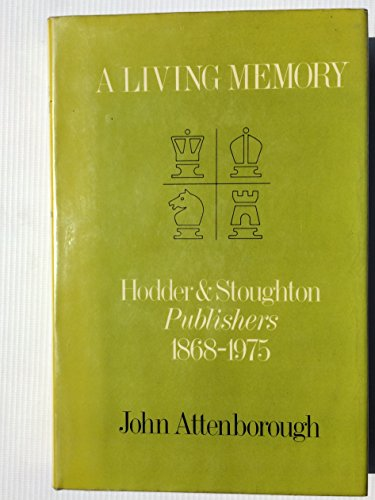 A living memory: Hodder and Stoughton Publishers, 1868-1975: Attenborough, John