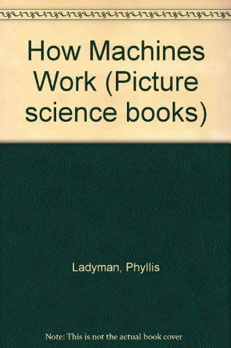 How Machines Work (Picture science books): Ladyman, Phyllis