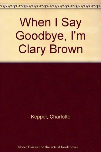 9780340207048: When I Say Goodbye, I'm Clary Brown