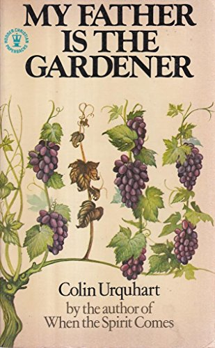 My Father is the Gardener (Hodder Christian paperbacks) (0340213272) by COLIN URQUHART