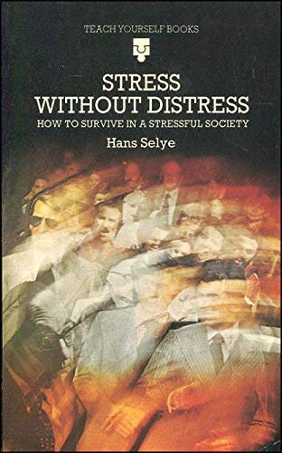 Stress without Distress (Teach Yourself): Selye, Hans