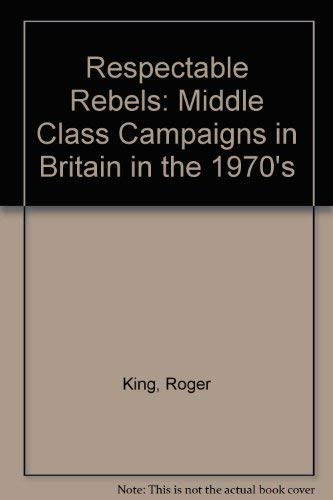 9780340231654: Respectable Rebels: Middle Class Campaigns in Britain in the 1970's
