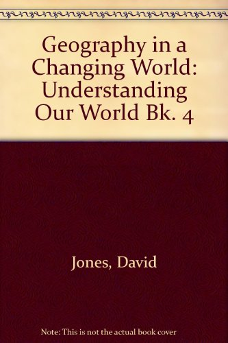Geography in a Changing World: Book 4 Understanding Our World (Bk. 4) (9780340234471) by D. Jones; L. Kimpton