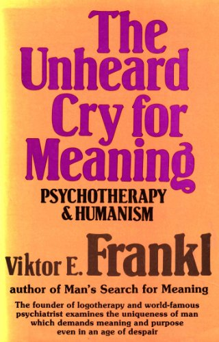 9780340241530: The Unheard Cry for Meaning: Psychotherapy and Humanism