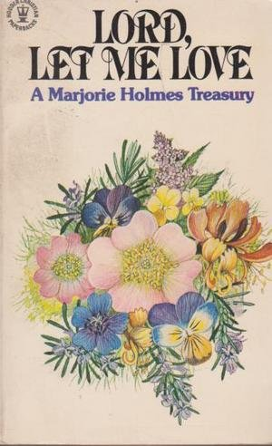 Lord, Let Me Love: A Majorie Holmes Treasury (0340247304) by Marjorie Holmes