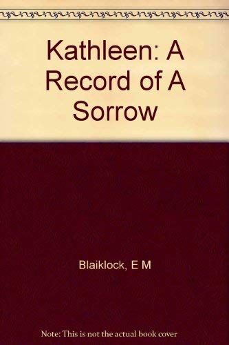 Kathleen A Record of a Sorrow: Blaiklock, E M
