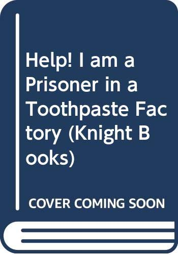 9780340253595: Help! I am a Prisoner in a Toothpaste Factory (Knight Books)