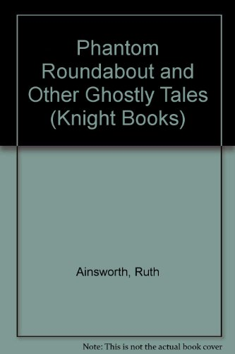 Phantom Roundabout and Other Ghostly Tales (Knight Books) (0340255056) by Ruth Ainsworth