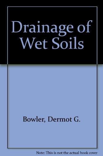 The Drainage of Wet Soils: Bowler, Dermot G.