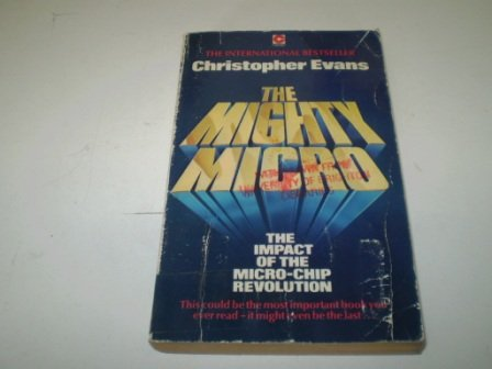 9780340259757: The Mighty Micro: Impact of the Microchip Revolution (Coronet Books)