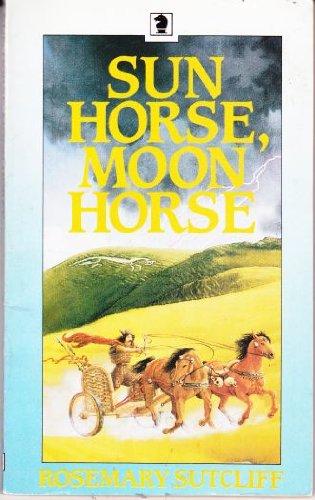 Sun Horse, Moon Horse: Rosemary Sutcliff