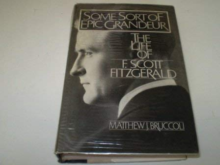 9780340275795: Some Sort of Epic Grandeur: The Life of F.Scott Fitzgerald