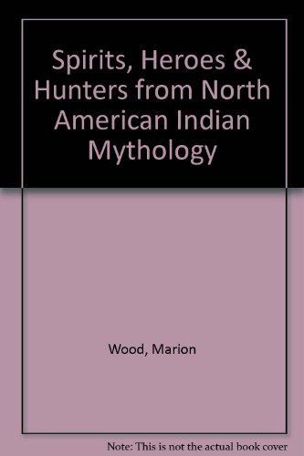 9780340276952: Spirits, Heroes & Hunters from North American Indian Mythology