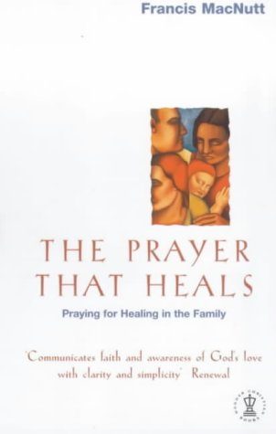 9780340280799: The Prayer That Heals: Praying for Healing in the Family (Hodder Christian Paperbacks)
