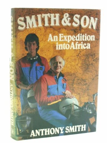 Smith & Son: An Expedition Into Africa (SCARCE HARDBACK FIRST EDITION, FIRST PRINTING SIGNED BY T...