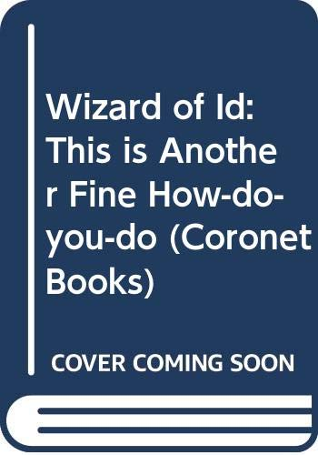 Wizard of Id: This is Another Fine How-do-you-do (Coronet Books) (0340320494) by Hart, Johnny; Parker, Brant; Brant Parker