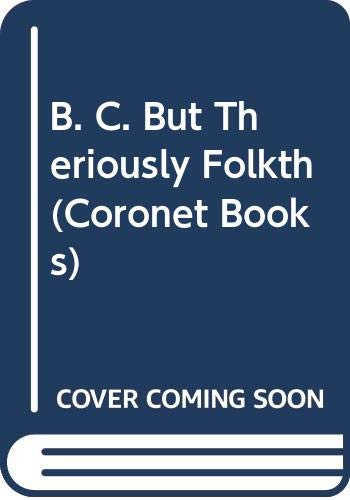 B. C. But Theriously Folkth (Coronet Books) (9780340320549) by Hart, Johnny