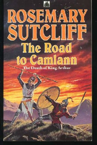 The Road to Camlann: The Death of King Arthur (9780340321003) by Rosemary Sutcliff