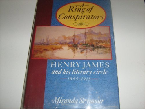 A Ring of Conspirators Henry James and His Literary Circle 1895-1915