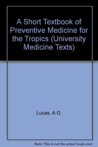 A Short Textbook of Preventive Medicine for the Tropics: Lucas, A.O. & Gilles, H.M.