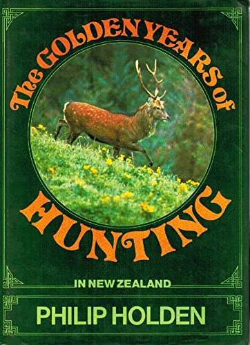 The Golden Years of Hunting in New Zealand: Holden, Philip