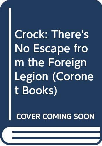 9780340339992: Crock: There's No Escape from the Foreign Legion (Coronet Books)