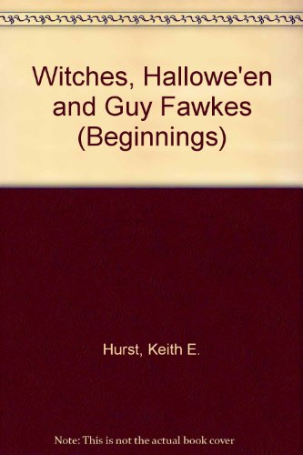 Witches, Hallowe'en and Guy Fawkes (Beginnings): Keith E. Hurst,