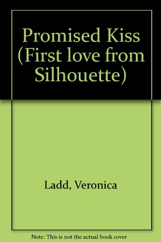 Promised Kiss (First Love from Silhouette): Ladd, Veronica