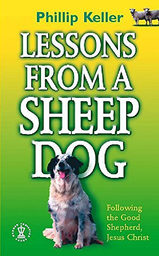 Lessons from a Sheepdog: Following the Good Shepherd, Jesus Christ (Hodder Christian Paperbacks) (0340347066) by Phillip Keller