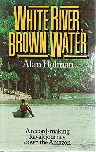 9780340347454: White River, Brown Water: Record-making Kayak Journey Down the Amazon