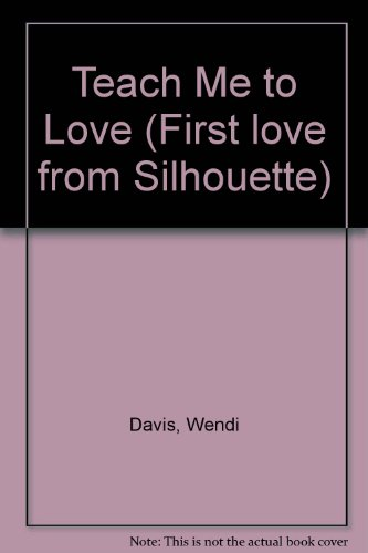 9780340349816: Teach Me to Love (First love from Silhouette)