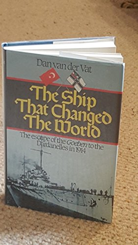 """9780340350270: The Ship That Changed the World: Escape of the """"Goeben"""" to the Dardanelles in 1914"""