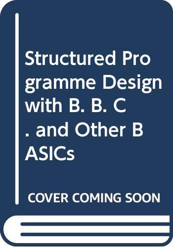 9780340364482: Structured Programme Design with B. B. C. and Other BASICs