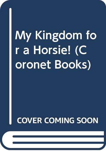 My Kingdom for a Horsie! (Coronet Books) (9780340371916) by Hart, Johnny; Parker, Brant