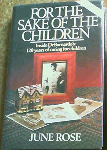 9780340373194: For the Sake of the Children: Inside Dr.Barnardo's - 120 Years of Caring for Children