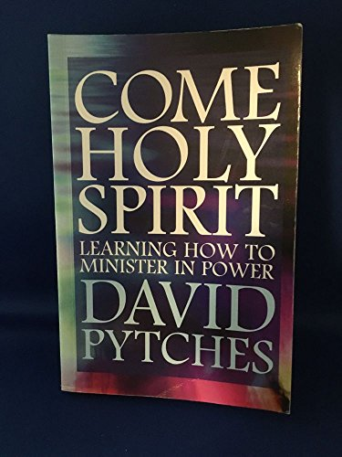 Come Holy Spirit: Learning To Minister In: DAVID PYTCHES