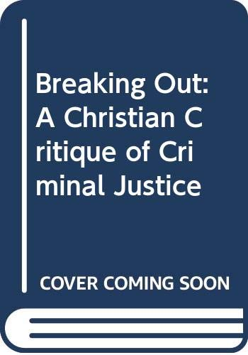9780340390764: Breaking Out: A Christian Critique of Criminal Justice