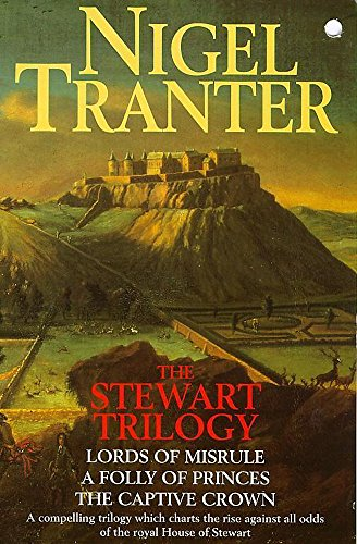 The Stewart Trilogy: Lords of Misrule; A Folly of Princes; The Captive Crown (Coronet Books) (0340391154) by Nigel G. Tranter; Nigel Tranter