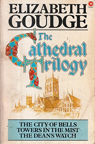 The Cathedral Trilogy: City of Bells / Towers in the Mist / The Dean's Watch: Goudge...
